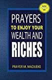 Prayers to enjoy your wealth and riches (40 Prayer Giants Book 39)