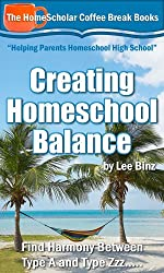 Creating Homeschool Balance:  Find Harmony Between Type A and Type Zzz..... (The HomeScholar's Coffee Break Book series 14) (English Edition)