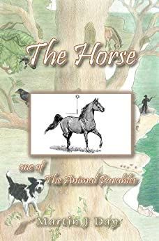 The Horse - who received a name (one of the Animal Parables) (English Edition) di [Day, Martin J]