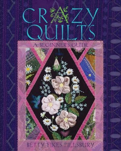 Crazy Quilts: A Beginner's Guide -