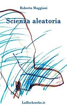 Scienza aleatoria (Poesia Vol. 10) di [Maggiani, Roberto]