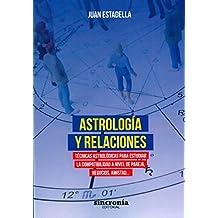 Astrología y relaciones: Técnicas astrológicas para estudiar la compatibilidad a nivel de pareja, negocios, amistad