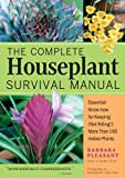 The Complete Houseplant Survival Manual: Essential Know-How for Keeping (Not Killing) More Than 160 Indoor Plants by Barbara Pleasant (2005-09-01)