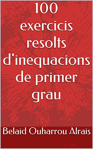 100 exercicis resolts d'inequacions de primer grau (Catalan Edition)