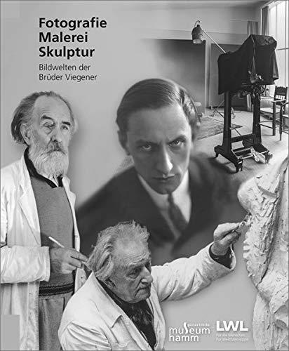 Viegener - Fotografie, Malerei und Skulptur: Eine westfälische Künstlerfamilie im 20. Jahrhundert