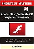 Adobe Flash/Animate CC Keyboard Shortcuts (Shortcut Matters Book 38)
