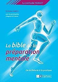 La Bible de la préparation mentale par Christian Target