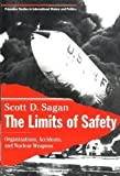 The Limits of Safety 1st (first) Edition by Sagan, Scott Douglas published by Princeton University Press (1995)
