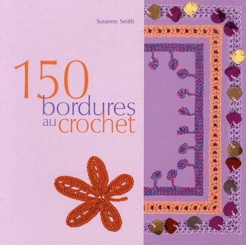 150 bordures en crochet : Inclus des galons, des franges, des motifs et des accessoires