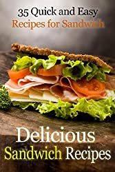Delicious Sandwich Recipes - 35 Quick and Easy recipes for Sandwich (English Edition)