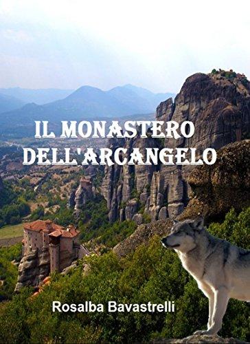 Il Monastero dell'Arcangelo di Rosalba Bavastrelli