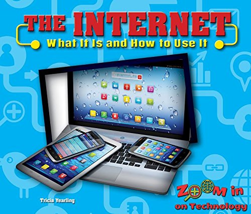 The Internet: What It Is and How to Use It (Zoom in on Technology)