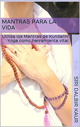 Mantras para la Vida: Utiliza los Mantras de Kundalini Yoga como herramienta vital