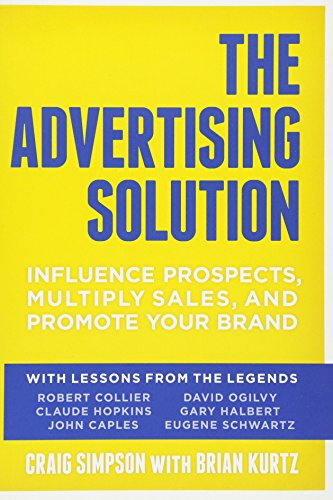 The Advertising Solution: Influence Prospects, Multiply Sales, and Promote Your Brand par Craig Simpson