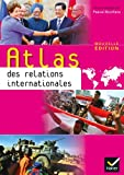 Atlas des relations internationales éd. 2013