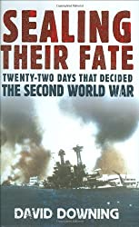 Sealing Their Fate: 22 Days That Decided the Second World War by David Downing (2009-05-05)