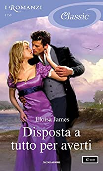 Disposta a tutto per averti (I Romanzi Classic) (Serie Desperate Duchesses by the Numbers Vol. 2) di [James, Eloisa]