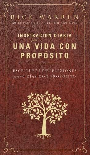 Inspiración Diaria Para Una Vida Con Propósito: Escrituras Y Reflexiones Para Los 40 Dias Con Propósito por Rick Warren