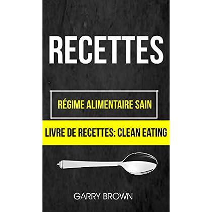 Recettes: Régime alimentaire sain (Livre De Recettes: Clean Eating)