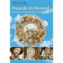 Freunde im Himmel: Mit bayerischen Heiligen durchs Jahr