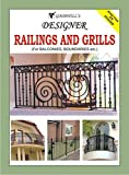 Designer Railings and Grills: For Balconies, Boundaries etc.