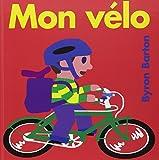 Mon vélo / Byron Barton | Barton, Byron. Auteur. Illustrateur