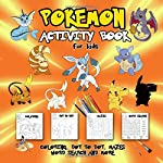 Pokemon Activity Book for Kids: Coloring, Dot To Dot, Mazes, Word Search and More! This Activity Book Will Be Interesting...