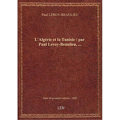 L'Algérie et la Tunisie / par Paul Leroy-Beaulieu,...