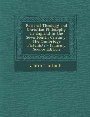 Rational Theology and Christian Philosophy in England in the Seventeenth Century: The Cambridge Platonists