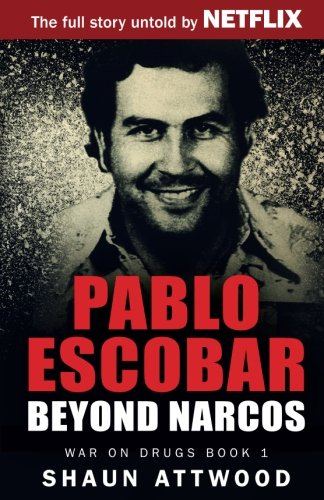 Pablo Escobar: Beyond Narcos por Shaun Attwood