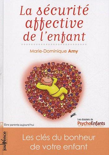 La sécurité affective de l'enfant : Les clés du bonheur de votre enfant par Marie Dominique Amy