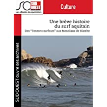 Une brève histoire du surf aquitain: Des Tontons surfeurs aux Mondiaux de Biarritz