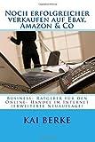 Noch erfolgreicher verkaufen auf Ebay, Amazon & Co: Business- Ratgeber für den...