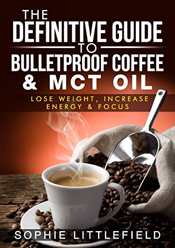 the-definitive-guide-to-bulletproof-coffee-mct-oil-lose-weight-increase-energy-focus-english-edition