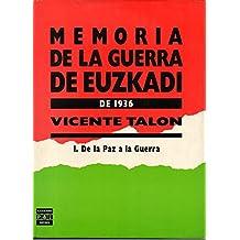 MEMORIA DE LA GUERRA DE EUZKADI DE 1936 - I - De la paz a la guerra - II Las campañas - III Por tierra, mar y aire