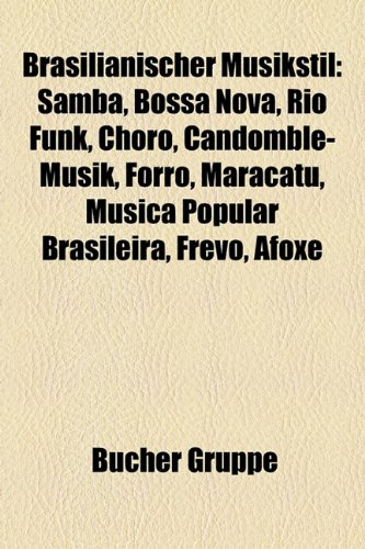 Brasilianischer Musikstil: Samba, Bossa Nova, Rio Funk, Choro, Candomble-Musik, Forro, Maracatu, Musica Popular Brasileira, Frevo, Afoxe