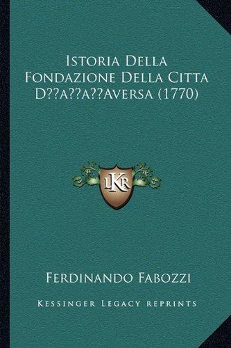 Istoria Della Fondazione Della Citta Dacentsa -A Centsaversa (1770)