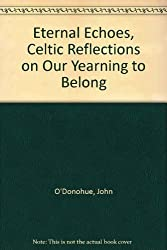 Eternal Echoes, Celtic Reflections on Our Yearning to Belong