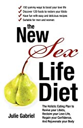 The New Sex Life Diet: Revive Your Libido, Reclaim Your Sex Life, Regain Confidence, and Rejuvenate Your Body Naturally