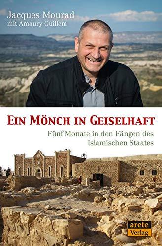 Ein Mönch in Geiselhaft: Fünf Monate in den Fängen des Islamischen Staates