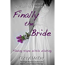 Finally the Bride - Finding Hope While Waiting: The Single Woman's Guide to the Wait for a Husband and Marriage (English Edition)