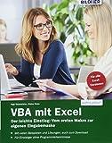 VBA mit Excel - Der leichte Einstieg: Vom ersten Makro zur eigenen Eingabemaske - Für Excel 2010 bis 2016