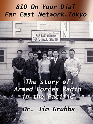 810 On Your Dial, Far East Network, Tokyo: The Story of Armed Forces Radio In The Pacific (English Edition)