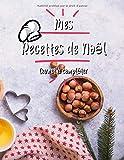 Mes Recettes De Noel Cahier de Recettes à Compléter: Broché, Carnet de recettes, Pour 100 recettes, (8,5x11 pouces / ca. A4), Livre de cuisine personnalisé à écrire 100 recettes...
