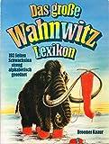 Das große Wahnwitz Lexikon - 192 Seiten Schwachsinn streng alphabetisch geordnet -