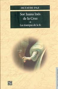 Sor Juana Inés de la Cruz o las trampas de la fe par Octavio Paz