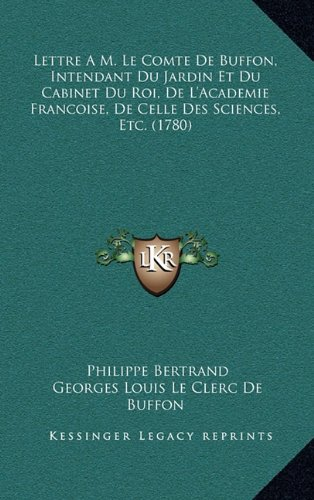 Lettre A M. Le Comte de Buffon, Intendant Du Jardin Et Du Cabinet Du Roi, de L'Academie Francoise, de Celle Des Sciences, Etc. (1780)