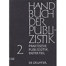 Handbuch der Publizistik. Bd. 2. Praktische Publizistik. T. 1