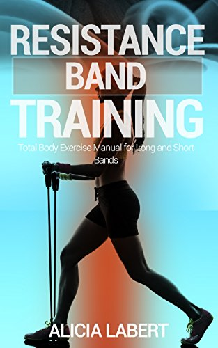 Resistance Bands Training: Total Body Exercise Manual for Long and Short Bands (English Edition) por Alicia Labert