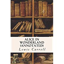 ALICE IN WONDERLAND (annotated) (English Edition)
